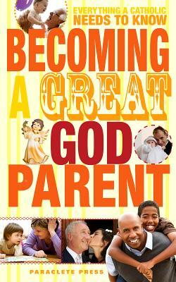 Becoming a Great Godparent by Paraclete Press