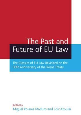The Past and Future of EU Law: The Classics of EU Law Revisited on the 50th Anniversary of the Rome Treaty