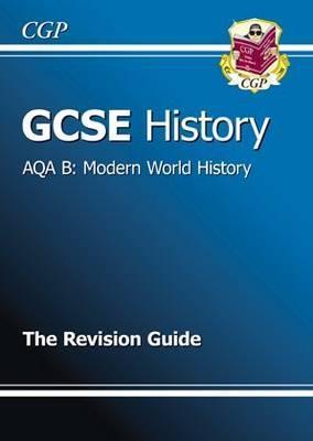 Modern World History: History: GCSE: AQA B: The Revision Guide