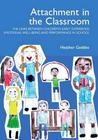 Attachment in the Classroom: The Links Between Children's Early Experience, Emotional Well-Being and Performance in School
