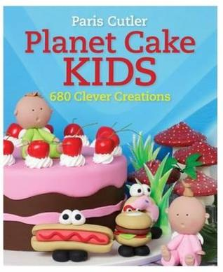 Planet Cake Kids: 680 Clever Creations