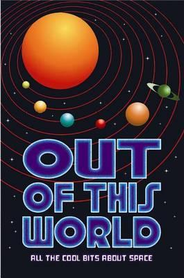Out of This World: All the Cool Bits about Space