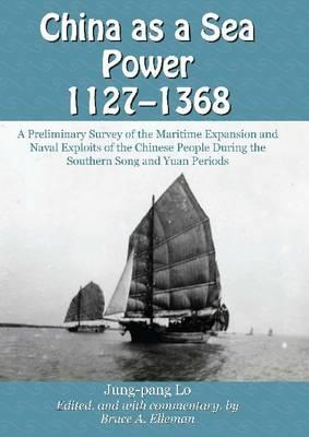China as a Sea Power, 1127–1368: A Preliminary Survey of the Maritime Expansion and Naval Exploits of the Chinese People During the Southern Song and Yuan Periods