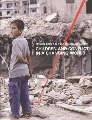 Children and Conflict in a Changing World: Machel Study 10 Year Strategic Review