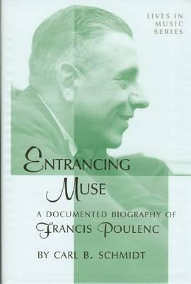 Entrancing Muse: A Documented Biography of Francis Poulenc