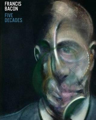 Francis Bacon: Five Decades. Edited by Anthony Bond