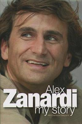 Alex Zanardi: My Story por Alex Zanardi, Gianluca Gasperini