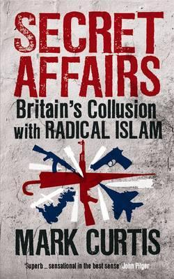 Secret Affairs Britain's Collusion with Radical Islam by Curtis, Mark ( Author ) ON Mar-22-2012, Paperback
