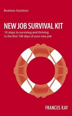 new-job-survival-kit-10-steps-to-surviving-and-thriving-in-the-first-100-days-of-your-new-job