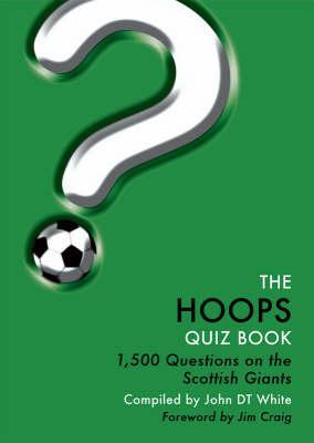 The Hoops Quiz Book: 1,500 Questions on the Scottish Giants