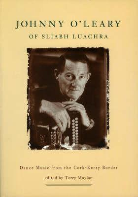 Johny O'Leary of Sliabh Luachra: Dance Music from the Cork-Kerry Border