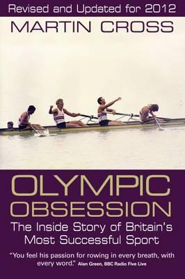 Olympic Obsession: The Inside Story of Britain's Most Successful Sport. Martin Cross