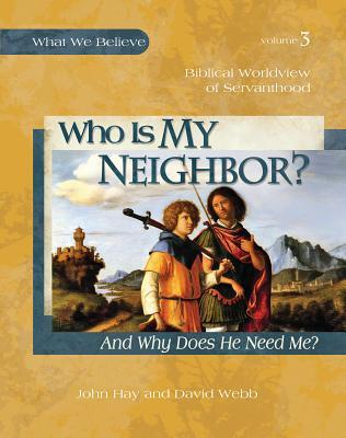 Who Is My Neighbor? (And Why Does He Need Me?) -- Biblical Worldview of Servanthood
