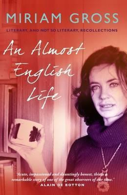 An Almost English Life: Literary and Not So Literary Recollections
