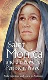 St Monica and the Power of Persistent Prayer by Mike Aquilina