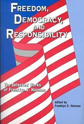 Freedom, Democracy, And Responsibility: The Selected Works Of Franklyn S. Haiman (Hampton Press Communication Series. Communication And Law)