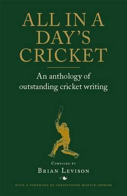 All in a Day's Cricket: An Anthology of Outstanding Cricket Writing. Compiled by Brian Levison