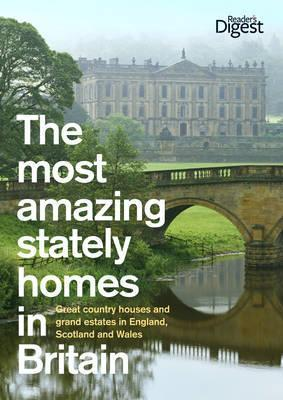 The Most Amazing Stately Homes in Britain: Great Country Houses and Grand Estates in England, Scotland and Wales.
