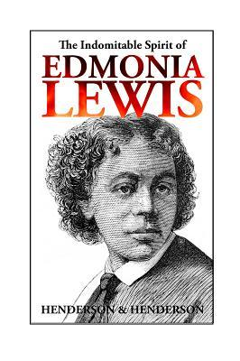The Indomitable Spirit of Edmonia Lewis by Harry Henderson