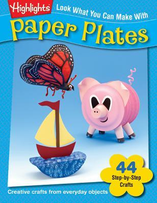 Look What You Can Make with Paper Plates: Over 90 Pictured Crafts and Dozens of More Ideas