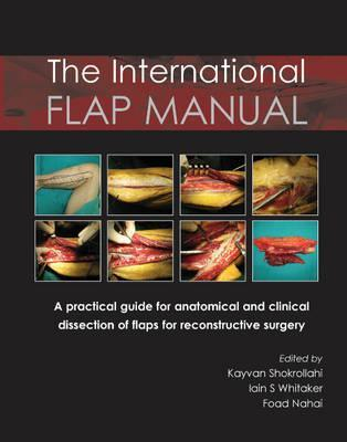 International Flap Manual: A Practical Guide for Anatomical & Clinical Dissection of Flaps for Reconstructive Surgery. by Kayvan Shokrollahi