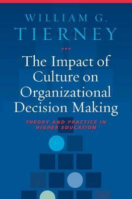 The Impact of Culture on Organizational Decision Making: Theory and Practice in Higher Education