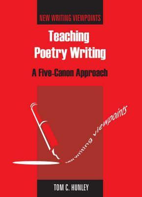Teaching Poetry Writing by Tom Hunley