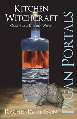 Kitchen Witchcraft: Crafts of a Kitchen Witch (Pagan Portals)
