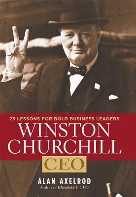 Winston Churchill, CEO by Alan Axelrod
