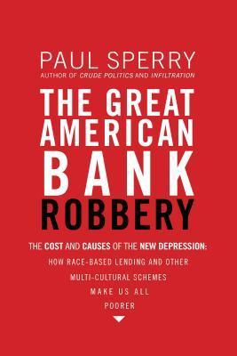 The Great American Bank Robbery: The Unauthorized Report about What Really Caused the Great Recession