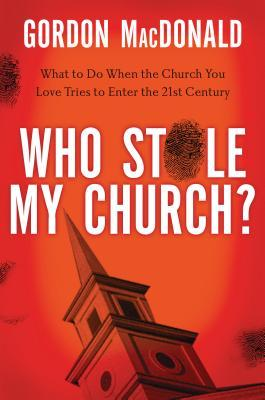 who-stole-my-church-what-to-do-when-the-church-you-love-tries-to-enter-the-21st-century