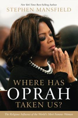 Where Has Oprah Taken Us? by Stephen Mansfield