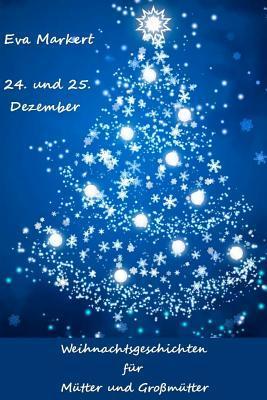 24. Und 25. Dezember: Weihnachtsgeschichten Fur Mutter Und Grossmutter Descargar libros gratis para iphone kindle