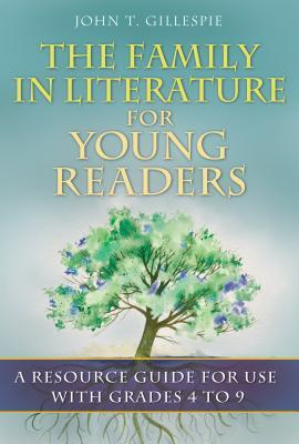 The Family in Literature for Young Readers: A Resource Guide for Use with Grades 4 to 9