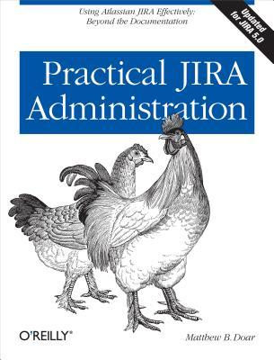 Practical Jira Administration: Using Jira Effectively: Beyond the Documentation