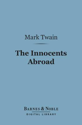 The Innocents Abroad (Barnes & Noble Digital Library)
