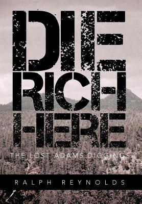 Die Rich Here: The Lost Adams Diggings
