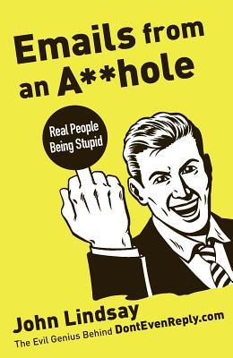 Ebook Emails from an Asshole: Real People Being Stupid by John Lindsay PDF!