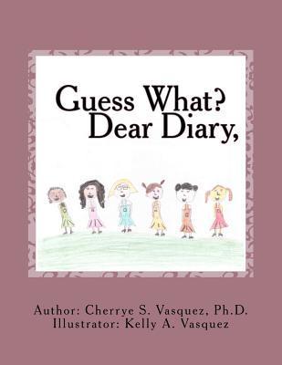 Guess What? Dear Diary,