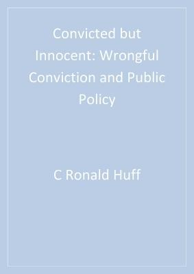 Convicted But Innocent: Wrongful Conviction and Public Policy