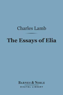 The Essays of Elia (Barnes & Noble Digital Library) by Charles Lamb