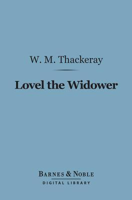 Lovel the Widower and Other Stories and Sketches (Barnes & Noble Digital Library)