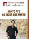 Minto Até ao Dizer que Minto by José Luís Peixoto