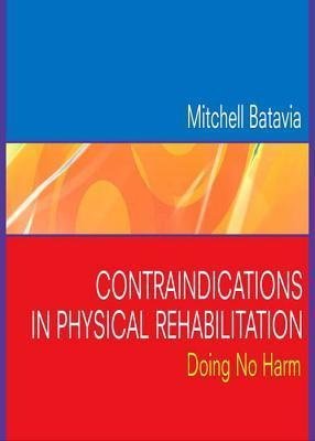 Contraindications in Physical Rehabilitation - E-Book: Doing No Harm