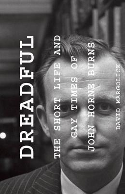 Dreadful: The Short Life and Gay Times of John Horne Burns
