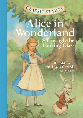 Alice in Wonderland and Through the Looking-Glass (Classic Starts Series)