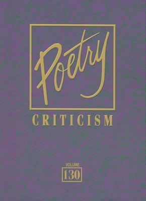 Poetry Criticism, Volume 130: Excerpts from Criticism of the Works of the Most Significant and Widely Studied Poets of World Literature