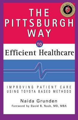 The Pittsburgh Way to Efficient Healthcare: Improving Patient Care Using Toyota-Based Methods