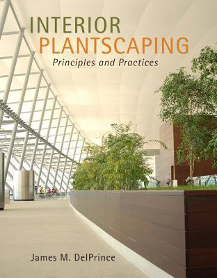 Interior Plantscaping: Principles and Practices