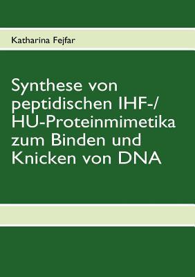 Synthese von peptidischen IHF-/HU-Proteinmimetika zum Binden und Knicken von DNA